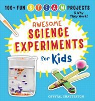 Awesome Science Experiments for Kids : 100+ Fun Steam Projects and Why They W...
