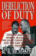 Dereliction of Duty : Johnson, Mcnamara, the Joint Chiefs of Staff, and the Lies That Led to Vietnam by H. R. McMaster (1998, Trade Paperback)