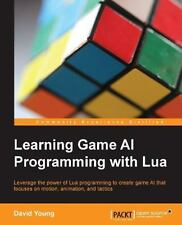 Learning Game AI Programming with Lua by David Young (2014, Paperback)