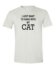 I Just Want To Hang With My Cat Tee Shirt Unisex Womens Mens T-Shirt Size S-3XL