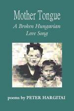 Mother Tongue : A Broken Hungarian Love Song by Peter Hargitai (2003, Paperback)