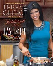 Fabulicious!: Fast & Fit: Teresa?s Low-Fat, Super-Easy Italian Recipes, Giudice,