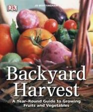 Backyard Harvest A Year-Round Guide to Growing Jo Whittingham Paperback Book