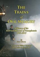 Trains of Our Memory : A History of the Railroad Museum of Pennsylvania 1965-...