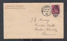 USA 1895 EAGLE HOTEL COVER WILLIAMSPORT TO CENTER HALL PENNSYLVANIA