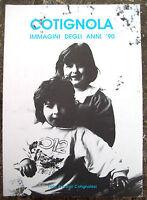 1991 STORIA DI COTIGNOLA DEI NOSTRI TEMPI ATTRAVERSO FOTOGRAFIE DEGLI ABITANTI