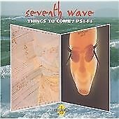 Seventh Wave : Things to Come/Psi-Fi CD Highly Rated eBay Seller Great Prices