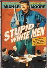 Stupid White Men : And Other Sorry Excuses for the State of the Nation