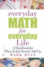 Everyday Math for Everyday Life: A Handbook for When it Just Doesn't Add up,Ryan
