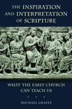 The Inspiration and Interpretation of Scripture: What the Early Church Can Teach