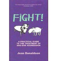 Fight!: A Practical Guide to the Treatment of Dog-dog Aggression by Jean...