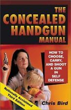 The Concealed Handgun Manual: How to Choose, Carry, and Shoot a Gun in Self Defe
