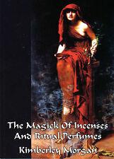 THE MAGICK OF INCENSES & RITUAL PERFUMES - Kimberley Morgan -Wicca Magick Pagan