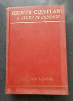Grover Cleveland - A Study in Courage by Allan Nevins Original 1932 Hardcover