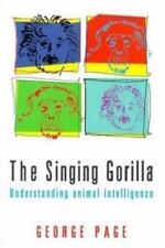The Singing Gorilla : Understanding Animal Intelligence by George Page