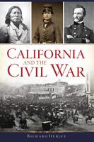 California and the Civil War [Civil War Series] [CA] [The History Press]