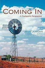 Coming In : A Cowhand's Perspective by Ron Jordan (2007, Paperback)