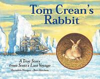 Tom Crean's Rabbit: A True Story from Scott's Last Voyage by Meredith Hooper, NE
