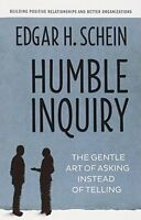 Humble Inquiry: The Gentle Art of Asking Instead of Telling New Paperback Book E