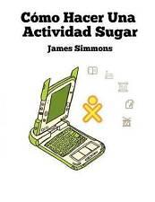NEW Cómo Hacer Una Actividad Sugar (Spanish Edition) by James D Simmons