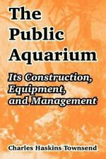 The Public Aquarium : Its Construction, Equipment, and Management by Charles...