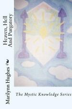 Heaven, Hell and Purgatory : The Mystic Knowledge Series by Marilynn Hughes...