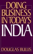 Doing Business in Today's India by Douglas Bullis (1998, Hardcover)