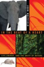 In the Beat of a Heart: Life, Energy, and the Unity of Nature John Whitfield Ha