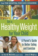 Get a Healthy Weight for Your Child: A Parent's Guide to Better Eating and Exerc
