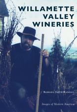 Willamette Valley Wineries [Images of Modern America] [OR] [Arcadia Publishing]