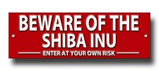 BEWARE OF THE SHIBA INU ENTER AT YOUR OWN RISK METAL SIGN.INTRUDER DETERRENT