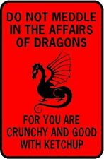Do Not Meddle In The Affairs Of Dragons 12X18 Alum Sign Won't rust or fade