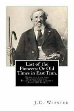 Last of the Pioneers - Or Old Times in East Tenn : Being the Life and...