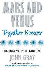 Mars and Venus Together Forever: Practical Guide to Improving Communication and