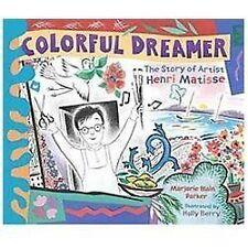 Colorful Dreamer: The Story of Artist Henri Matisse by Marjorie Blain Parker NEW
