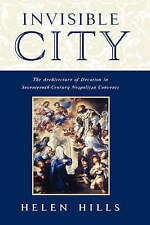 Invisible City: The Architecture of Devotion in Seventeenth-Century Neapolitan C