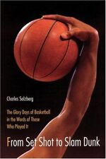 From Set Shot to Slam Dunk: The Glory Days of Basketball in the Words of Those