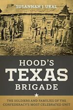 HOOD'S TEXAS BRIGADE Soldiers & Families of Confederacy's Most Celebrated Unit