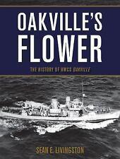 Oakville's Flower: The History of the Hmcs Oakville (Paperback or Softback)