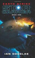 Earth Strike: Star Carrier: Book One (Star Carrier Series) by Ian Douglas
