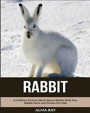 Rabbit: a Children Pictures Book about Rabbit with Fun Rabbit Facts and...