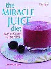 The Miracle Juice Diet: Lose 3 kg (7 lbs) in just 7 days!,Amanda Cross