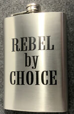 """New 8oz Stainless Steel """"Rebel By Choice"""" Hip/Whiskey Or?Flask"""