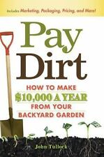 Pay Dirt : How to Make $10,000 a Year from Your Backyard Garden by John...