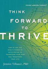 Think Forward to Thrive: How to Use the Mind's Power of Anticipation to Transcen