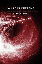 What Is Energy? a Call to the Spiritual Core of Man by Sampson Oke Iruoha...