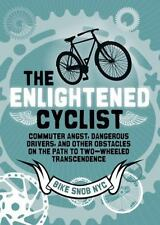 The Enlightened Cyclist : Commuter Angst, Dangerous Drivers, and Other Obstacle…