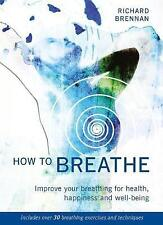 How to Breathe: Improve Your Breathing for Health, Happiness and Well-Being by R