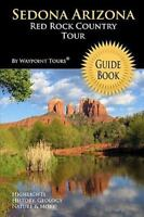 Sedona Arizona Red Rock Country Tour Guide Book : Your Personal Tour Guide fo...