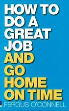 How to Do a Great Job.& Go Home on Time